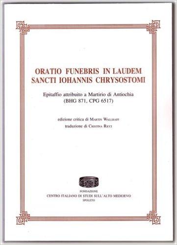 Oratio Funebris in Laudem Sancti Iohannis Chrysostomi