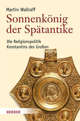 sonnenkoenig-der-spaetantike-die-religionspolitik-konstantins-des-grossen